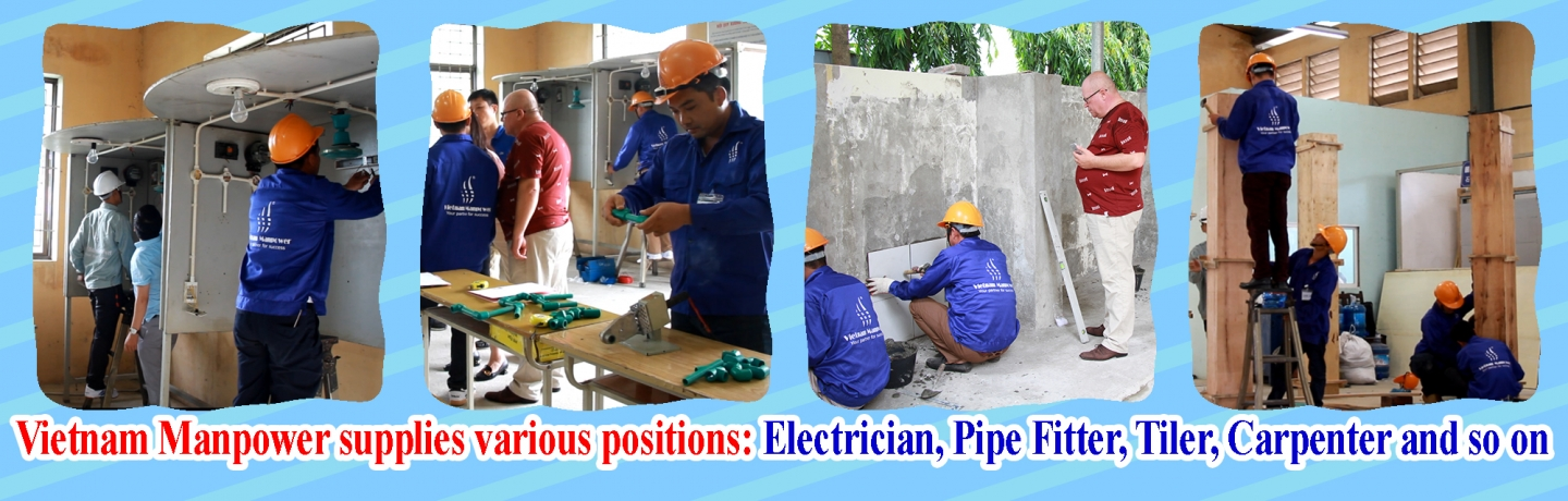 Vietnam Manpower supplies various positions: Electrician, Pipe Fitter, tiler, Carpenter and so on
