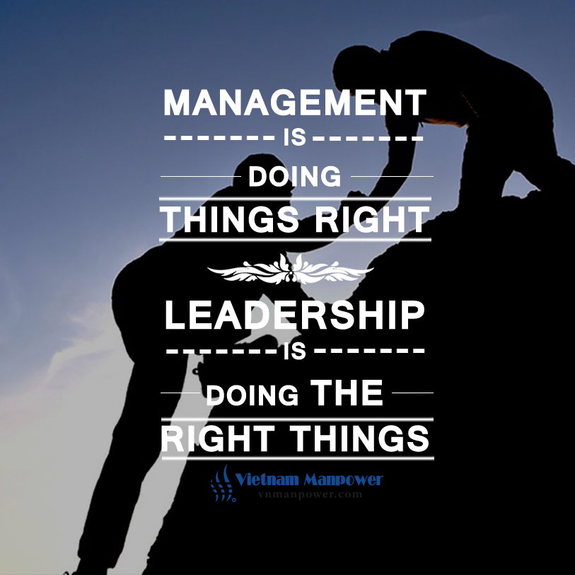 Management is doing things right, leadership is doing the right things.
